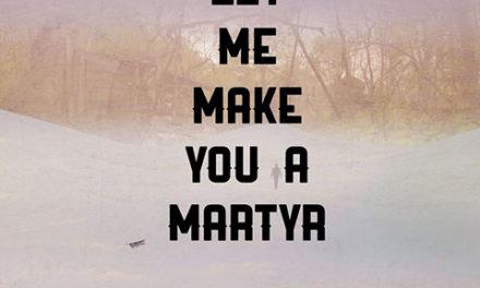 LET ME MAKE YOU A MARTYR (2017)