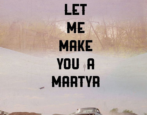 LET ME MAKE YOU A MARTYR (2017)